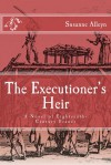 The Executioner's Heir: A Novel of Eighteenth-Century France - Susanne Alleyn