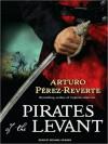 Pirates of the Levant (Capitan Alatriste Series #9) - Arturo Pérez-Reverte, Michael Kramer