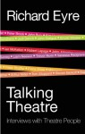 Talking Theatre: Interviews with Theatre People - Richard Eyre