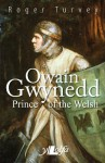 Owain Gwynedd, Prince of the Welsh - Roger Turvey