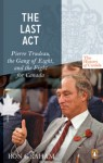 The Last Act: Pierre Trudeau, the Gang of Eight, and the Fight for Canada - Ron Graham