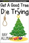 Get A Good Tree Or Die Trying: A Christmas Story - Ray Allman, Ryne Douglas Pearson