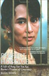 Perfect Hostage: A Life of Aung San Suu Kyi, Burma's Prisoner of Conscience - Justin Wintle