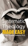 Systematic Theology Made Easy - C. Matthew McMahon