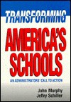 Transforming America's Schools: An Administrators' (Sic) Call to Action - John Murphy