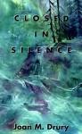 Closed in Silence - Joan M. Drury