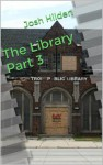 The Library Part 3 (Free Story Friday Season 2, #11) - Josh Hilden