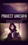 Project Unicorn, Vol 2: 30 Young Adult Short Stories Featuring Lesbian Heroines - Jennifer Diemer, Sarah Diemer