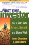 The First Time Investor : How to Start Safe, Invest Smart, and Sleep Well - Larry Chambers, Dale Rogers