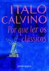 Por que ler os clássicos (Portuguese Edition) - Italo Calvino