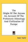 The Origins of the Aryans - Isaac Taylor