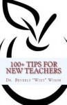 "100+ Tips for New Teachers - Beverly ""Wixy"" Wixon, Beth Johnson, Annette Campbell, Beverly A. Wixon"