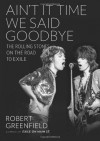 Ain't It Time We Said Goodbye: The Rolling Stones on the Road to Exile - Robert Greenfield