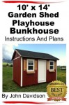 10' x 14' Garden Shed - Playhouse - Bunkhouse Step By Step Pictures, Videos, Instructions and Plans - John Davidson