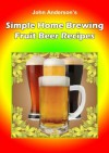 Simple Home Brewing Fruit Beer Recipes - John Anderson
