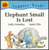 Elephant Small is Lost - Sally Grindley, Andy Ellis