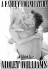A Family Fornication (A Taboo Tale) - Violet Williams
