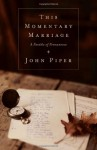 This Momentary Marriage (Paperback Edition): A Parable of Permanence - John Piper