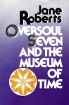 Oversoul Seven And The Museum Of Time - Jane Roberts