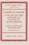 Joseph Scaliger: A Study in the History of Classical Scholarship Volume 1: Textual Criticism and Exegesis - Anthony Grafton