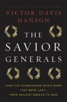 The Savior Generals: How Five Great Commanders Saved Wars That Were Lost-From Ancient Greece to Iraq - Victor Davis Hanson