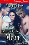 Enslaved by the Moon [Moonlight Shifters 6] - Morgan Fox