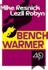 Benchwarmer - Mike Resnick, Lezli Robyn