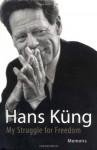 My Struggle for Freedom: Memoirs - Hans Küng, John Bowden