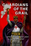 Guardians of the Grail ....and the men who plan to rule the world! - J.R. Church, Ralph G. Griffin, G.G. Stearman