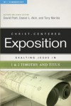 Exalting Jesus in 1 & 2 Timothy and Titus (Christ-Centered Exposition Commentary) - David Platt, Daniel L. Akin, Tony Merida