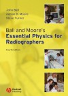 Ball and Moore's Essential Physics for Radiographers - John Ball, Adrian D. Moore, Steve Turner