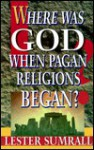 Where Was God When Pagan Religions Began? - Lester Sumrall
