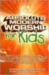 Absolute Modern Worship for Kids - Various Artists