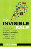 The Invisible Sale: How to Build a Digitally Powered Marketing and Sales System to Better Prospect, Qualify and Close Leads (Que Biz-Tech) - Tom Martin