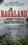 Nagaland: A Journey to India's Forgotten Frontier - Jonathan Glancey