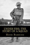 Under Fire: The Story Of A Squad - Henri Barbusse, Fitzwater Wray