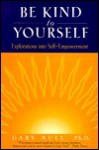 Be Kind to Yourself: Explorations Into Self-Empowerment - Gary Null