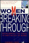 Women Breaking Through: Overcoming The Final 10 Obstacles At Work - Deborah J. Swiss