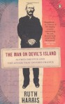 The Man on Devil's Island: Alfred Dreyfus and the Affair That Divided France - Ruth Harris