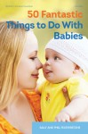 50 Fantastic Things to Do with Babies - Sally Featherstone, Phill Featherstone