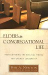 Elders in Congregational Life: Rediscovering the Biblical Model for Church Leadership - Phil A. Newton, Mark Dever