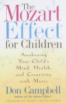 The Mozart Effect For Children: Awakening Your Child's Mind, Health, And Creativity With Music - Don Campbell