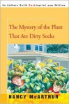 The Mystery of the Plant That Ate Dirty Socks - Nancy McArthur