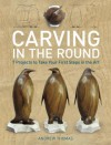 Carving in the Round: 7 Projects to Take Your First Steps in the Art - Andrew Thomas