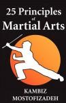 25 Principles of Martial Arts - Kambiz Mostofizadeh
