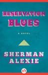 Reservation Blues: A Novel - Sherman Alexie
