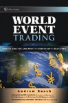 World Event Trading: How to Analyze and Profit from Today's Headlines - Andrew E. Busch