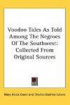 Voodoo Tales as Told Among the Negroes of the Southwest: Collected from Original Sources - Mary Alicia Owen, Juliette A. Owen, Charles Godfrey Leland