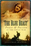 The Blue Beast: Power and Passion in the Great War - Jonathan Walker