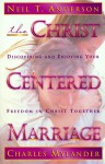 The Christ-Centered Marriage: Discovering and Enjoying Your Freedom in Christ Together - Neil T. Anderson, Charles Mylander